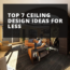 Top 7 Ceiling Design Ideas for Less