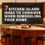 7 Kitchen Island Ideas to Consider When Remodeling Your Home