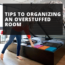 Tips to Organizing An Overstuffed Room