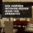 Zen Inspired Interior Design Ideas For Urbanites