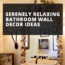 Serenely Relaxing Bathroom Wall Decor Ideas