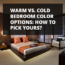 Warm vs. Cold Bedroom Color Options: How To Pick Yours?