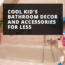Cool Kid's Bathroom Decor And Accessories For Less