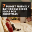 7 Budget Friendly Bathroom Decor Ideas For Christmas