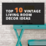 Top 10 Vintage Living Room Decor Ideas