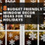 8 Budget Friendly Window Decor Ideas For The Holidays