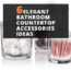 6 Elegant Bathroom Countertop Accessories Ideas
