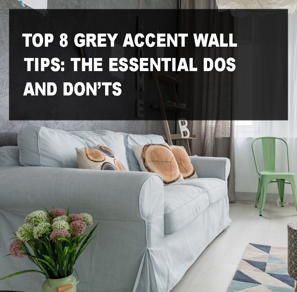 Top 8 Grey Accent Wall Tips The Essential Dos and Don'ts