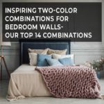 Inspiring Two Color Combinations for Bedroom Walls – Our Top 14 Combinations